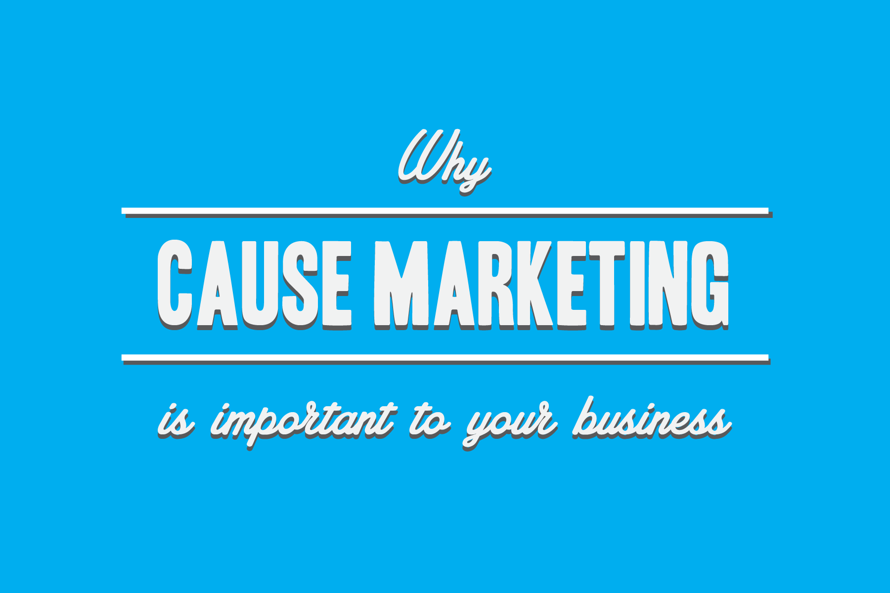 Why Cause Marketing Is Important to Your Business